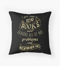 I just want to read BOOKS and ignore all of my problems and responsibilities Throw Pillow