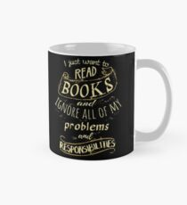 I just want to read BOOKS and ignore all of my problems and responsibilities Mug
