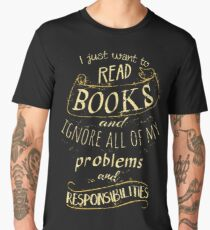 I just want to read BOOKS and ignore all of my problems and responsibilities Men's Premium T-Shirt
