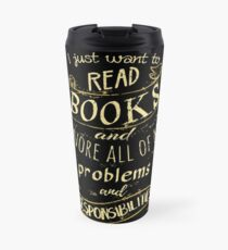 I just want to read BOOKS and ignore all of my problems and responsibilities Travel Mug