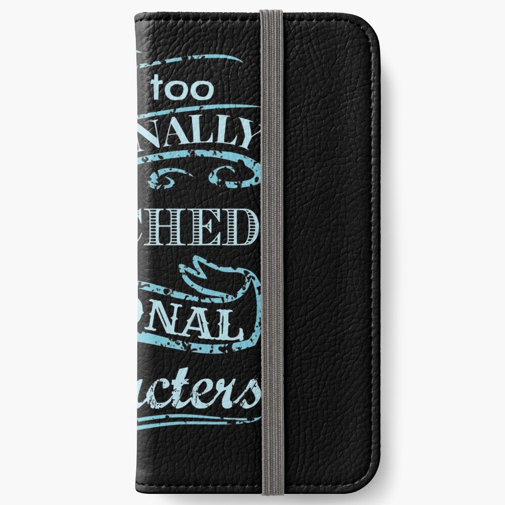 I am too emotionally attached to fictional characters #2 iPhone Wallet