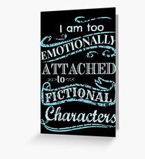 I am too emotionally attached to fictional characters #2 Greeting Card