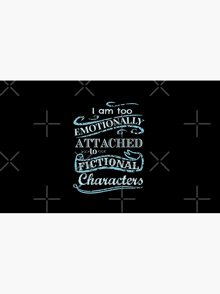I am too emotionally attached to fictional characters #2 by FandomizedRose