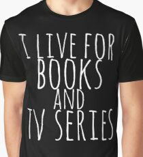 i live for books and tv series (white) Graphic T-Shirt