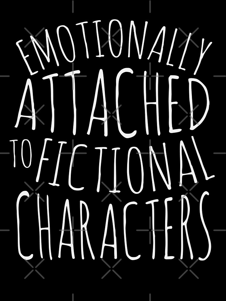 emotionally attached to fictional characters #white by FandomizedRose