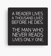 a reader lives a thousand lives before he dies. The man who never reads lives only one -quote Canvas Print