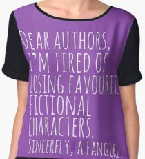 Dear authors,  i'm tired of losing favourite fictional characters.  Sincerely, a fangirl (white) Chiffon Top