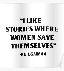 I like stories where women save themselves - neil gaiman quotes Poster