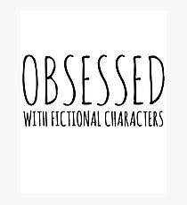 Obsessed with fictional characters (black) Photographic Print