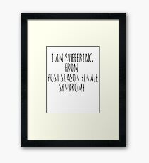 I am suffering from post season finale syndrome Framed Print