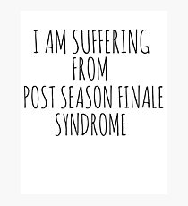 I am suffering from post season finale syndrome Photographic Print