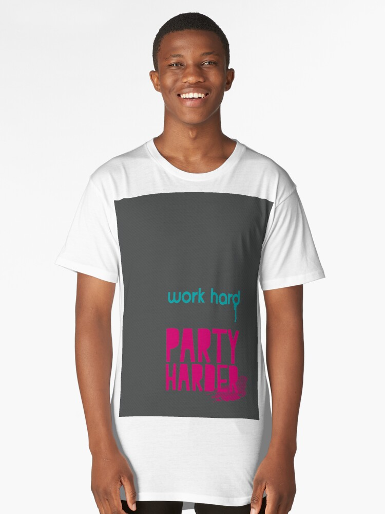 Work Hard. Party Harder. Long T-Shirt Front