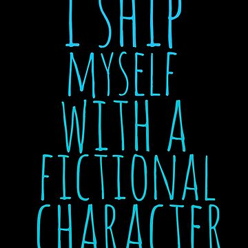 i ship myself with a fictional character by FandomizedRose