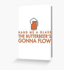 The butterbeer's gonna flow Greeting Card
