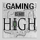 Gaming is my HIGH- Black text/Background by 86248Diamond