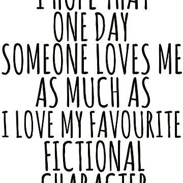 Espero que algún día alguien me ame tanto como yo quiera a mi personaje de ficción favorito de FandomizedRose