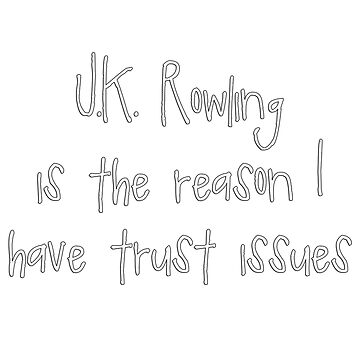 J.K. Rowling - Trust Issues by rikkisixx