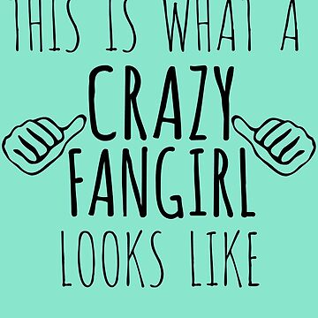 this is what a crazy fangirl looks like by FandomizedRose