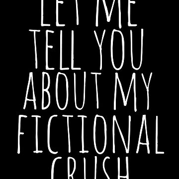 let me tell you about my fictional crush by FandomizedRose