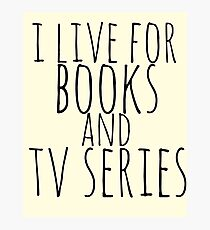 i live for books and tv series Photographic Print