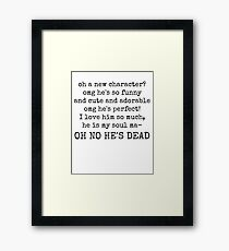 new favourite character? aaand he's dead. Framed Print