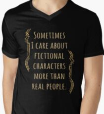 sometimes I care about fictional characters more than real people Men's V-Neck T-Shirt