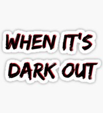 When It's Dark Out Sticker