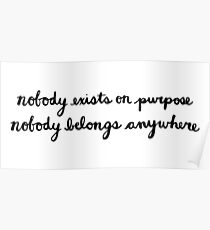 Nobody Exists on Purpose, Nobody Belongs Anywhere Poster