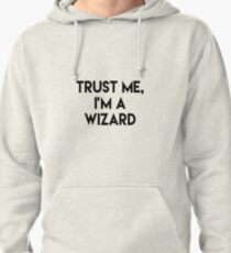 Trust me I'm a wizard Pullover Hoodie