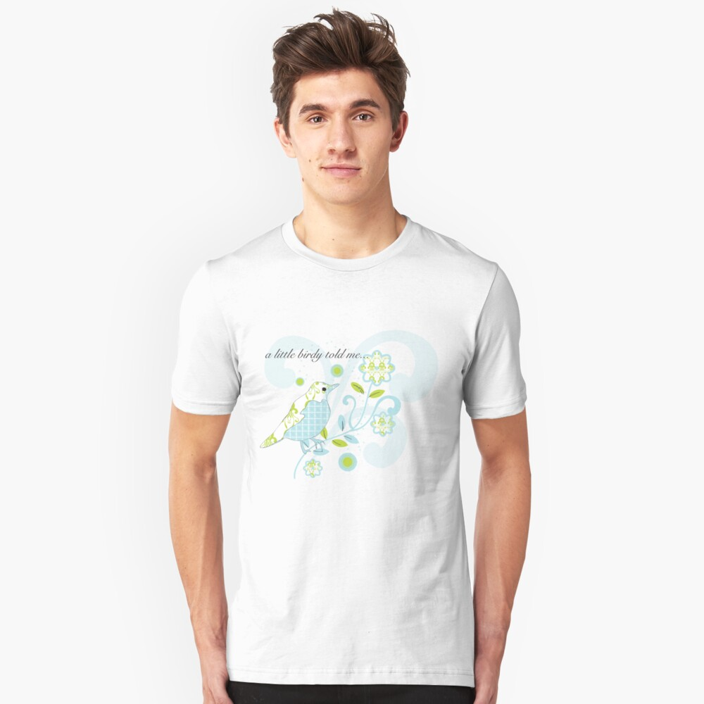 a little birdy told me...tshirt Unisex T-Shirt Front