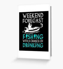 fishing drinking weekend boat forecast catching fish gift t shirt Greeting Card