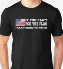 If you can't stand for the flag I can't watch - Boycott - Don't Kneel  T-Shirt