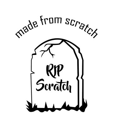 Made from scratch - RIP Scratch by fandomwithlove