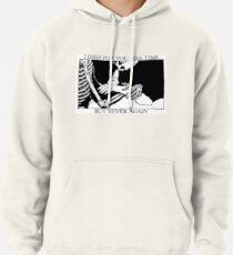 I Died For You One Time, But Never Again Pullover Hoodie