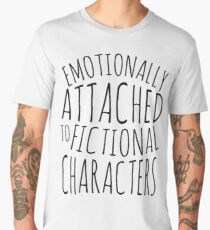 emotionally attached to fictional characters #black Men's Premium T-Shirt