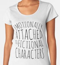 emotionally attached to fictional characters #black Women's Premium T-Shirt