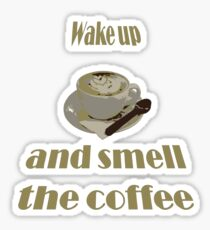 Wake Up And Smell The Coffee Sticker