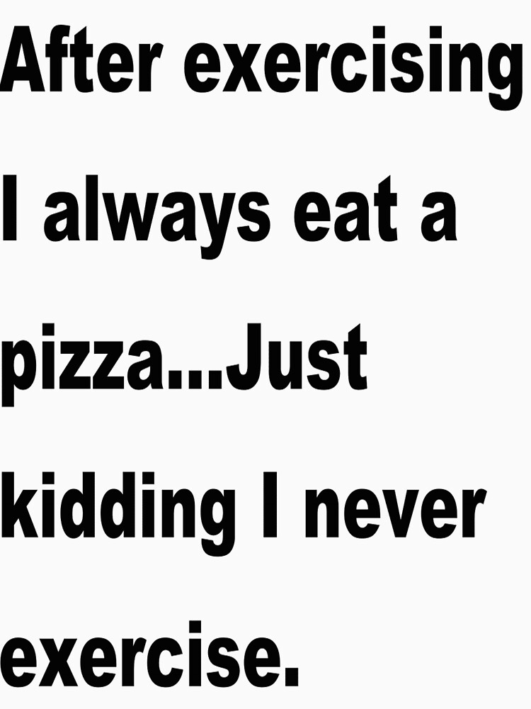 After exercising I always eat a pizza by Claudiocmb