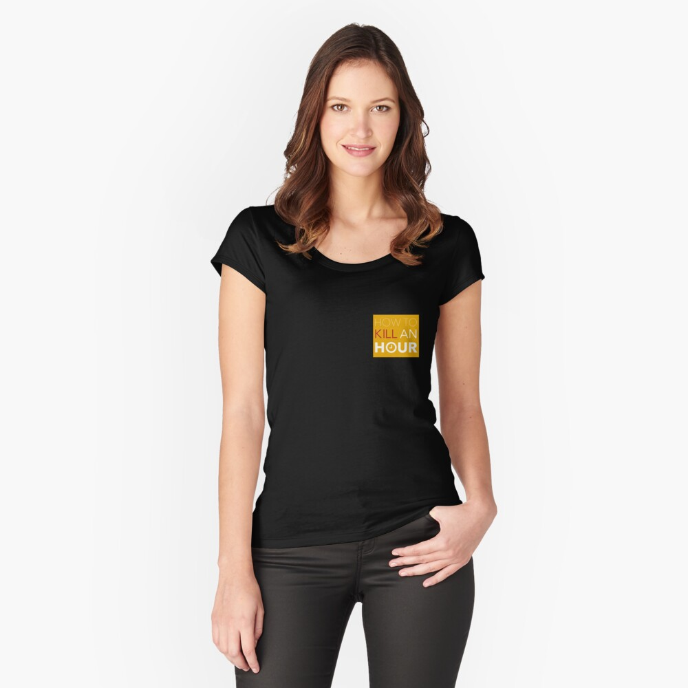 How To Kill An Hour Storefront Women's Fitted Scoop T-Shirt Front