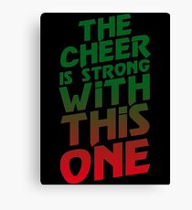 The Cheer is Strong With This One  Canvas Print
