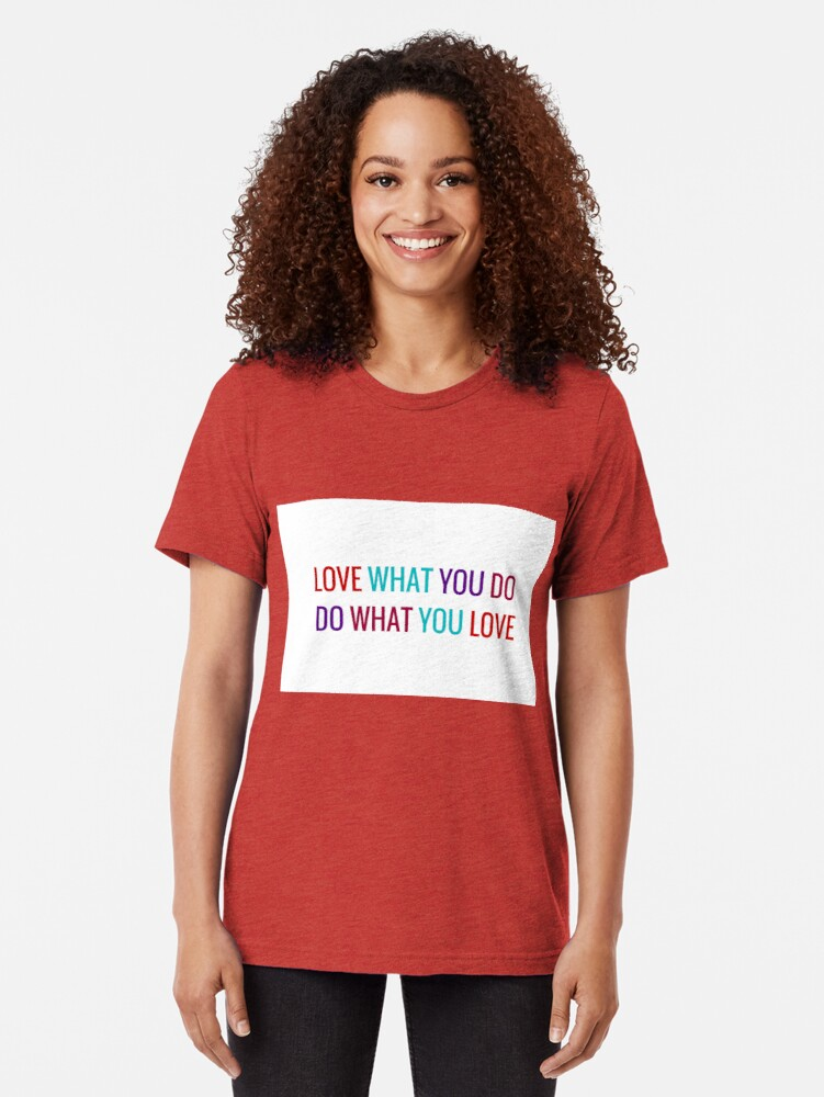Alternate view of Love What You Do, Do What You Love Tri-blend T-Shirt