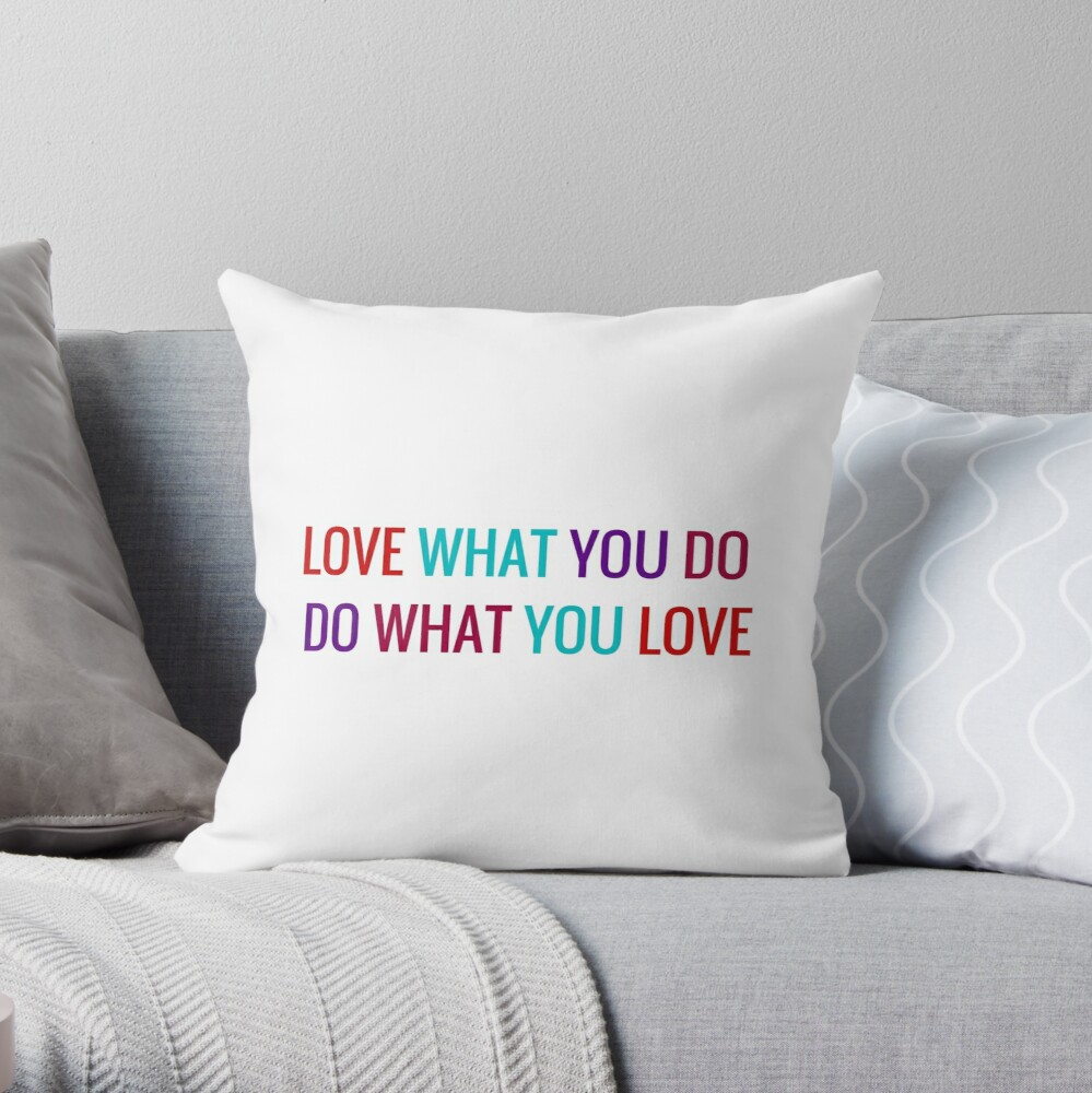 Love What You Do, Do What You Love Throw Pillow
