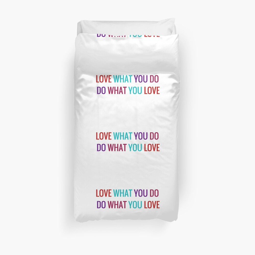 Love What You Do, Do What You Love Duvet Cover