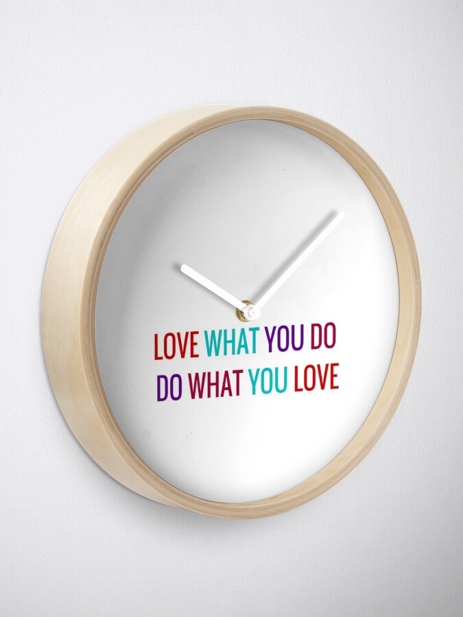 Alternate view of Love What You Do, Do What You Love Clock
