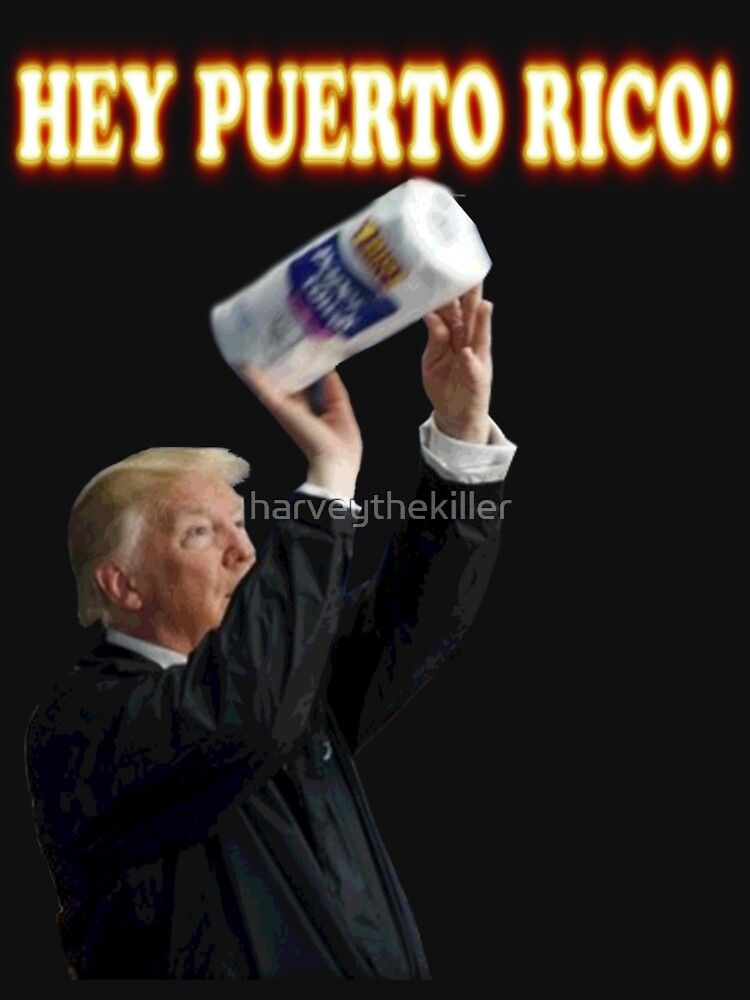 HEY PUERTO RICO! HERE'S SOME PAPER TOWELS by harveythekiller