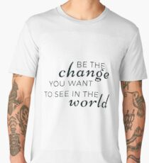 BE THE CHANGE YOU WANT TO SEE IN THE WORLD Men's Premium T-Shirt