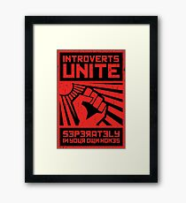 Introverts Unite - Seperately in your own homes (Propaganda Funny poster) Framed Print