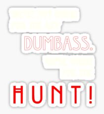 We're Not Going For The Art Dumbass, We're Going For The Hunt. Sticker