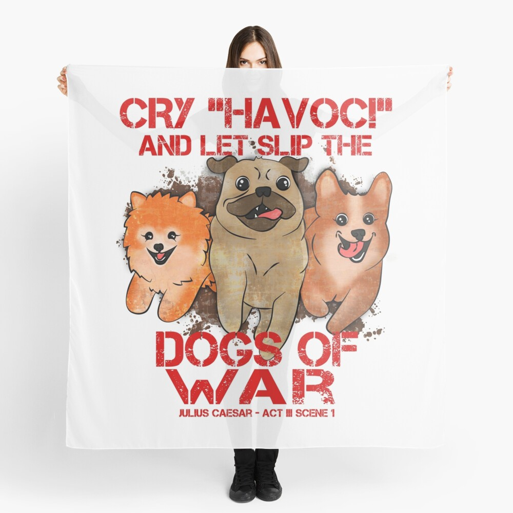 And Let Slip The Dogs Of War cry havoc and let slip the dogs of war - shakespeare | scarf