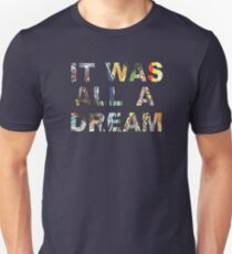 it was all a dream.  Unisex T-Shirt
